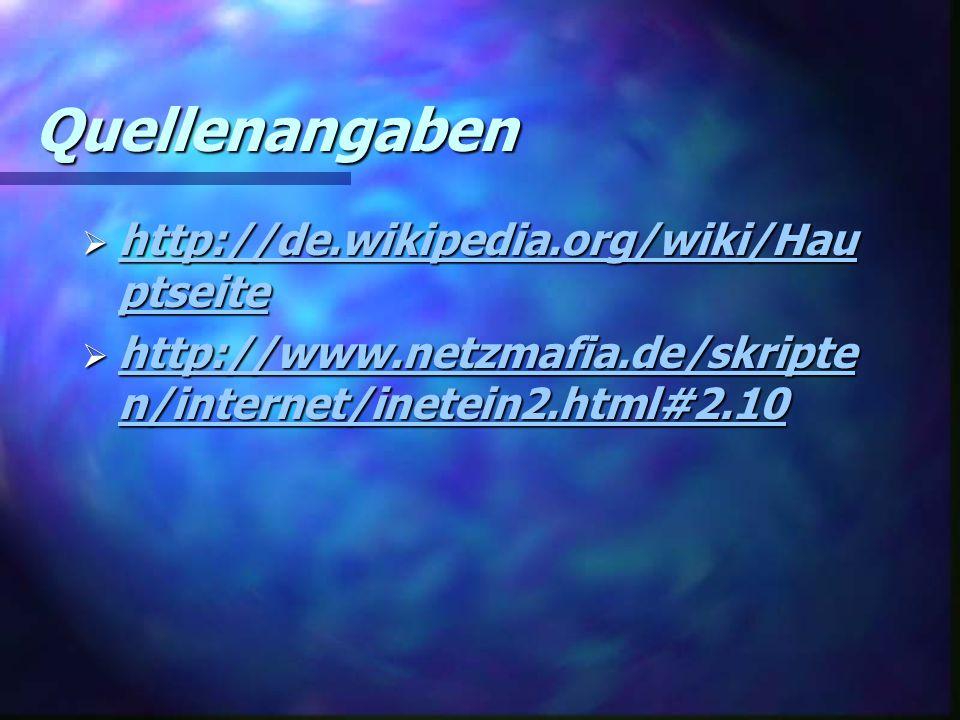 Quellenangaben  http://de.wikipedia.org/wiki/Hau ptseite http://de.wikipedia.org/wiki/Hau ptseite http://de.wikipedia.org/wiki/Hau ptseite  http://www.netzmafia.de/skripte n/internet/inetein2.html#2.10 http://www.netzmafia.de/skripte n/internet/inetein2.html#2.10 http://www.netzmafia.de/skripte n/internet/inetein2.html#2.10