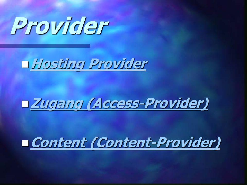 Provider Hosting Provider Hosting Provider Hosting Provider Hosting Provider Zugang (Access-Provider) Zugang (Access-Provider) Zugang (Access-Provider) Zugang (Access-Provider) Content (Content-Provider) Content (Content-Provider) Content (Content-Provider) Content (Content-Provider)