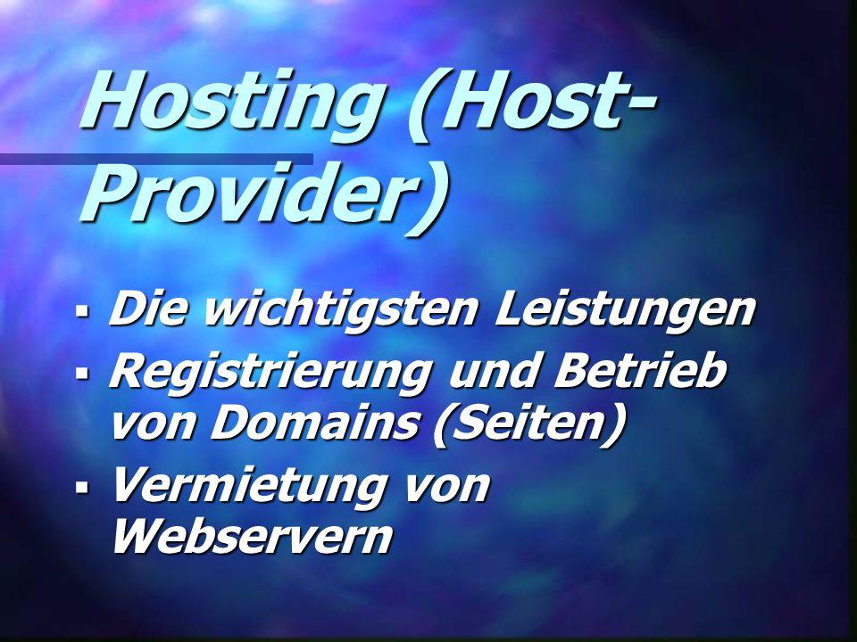 Hosting (Host- Provider)  Die wichtigsten Leistungen  Registrierung und Betrieb von Domains (Seiten)  Vermietung von Webservern