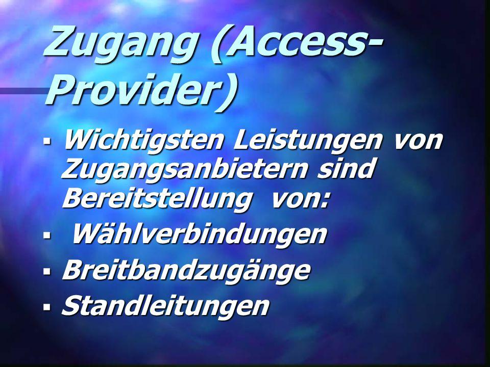 Zugang (Access- Provider)  Wichtigsten Leistungen von Zugangsanbietern sind Bereitstellung von:  Wählverbindungen  Breitbandzugänge  Standleitungen