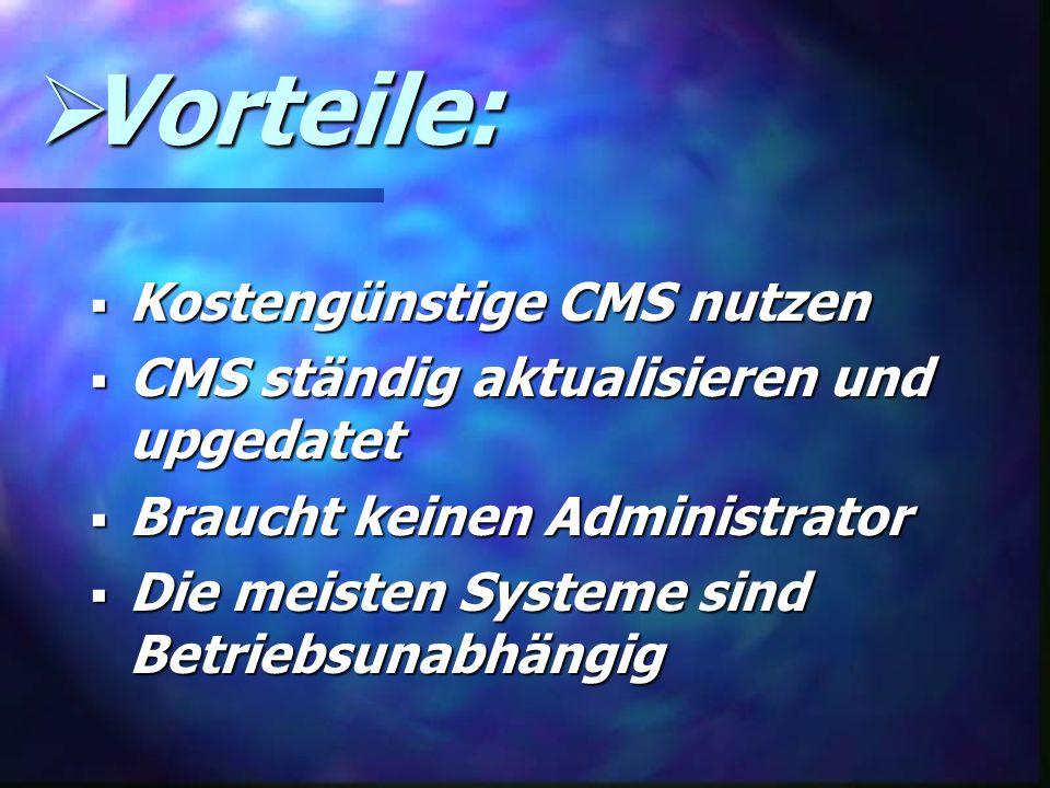  Vorteile:  Kostengünstige CMS nutzen  CMS ständig aktualisieren und upgedatet  Braucht keinen Administrator  Die meisten Systeme sind Betriebsunabhängig