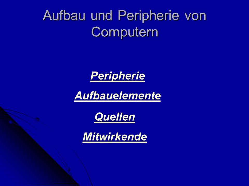 Aufbau und Peripherie von Computern Peripherie Aufbauelemente Quellen Mitwirkende