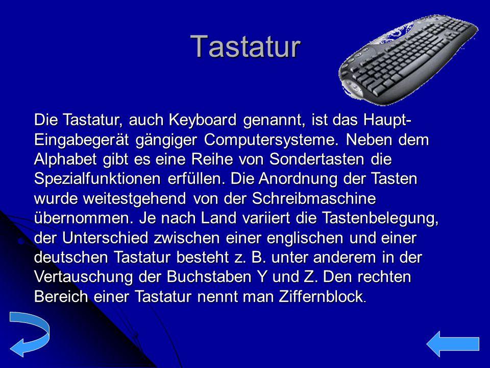 Tastatur Die Tastatur, auch Keyboard genannt, ist das Haupt- Eingabegerät gängiger Computersysteme. Neben dem Alphabet gibt es eine Reihe von Sonderta