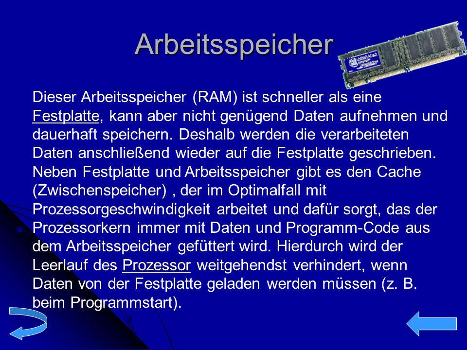 Arbeitsspeicher Dieser Arbeitsspeicher (RAM) ist schneller als eine Festplatte, kann aber nicht genügend Daten aufnehmen und dauerhaft speichern. Desh