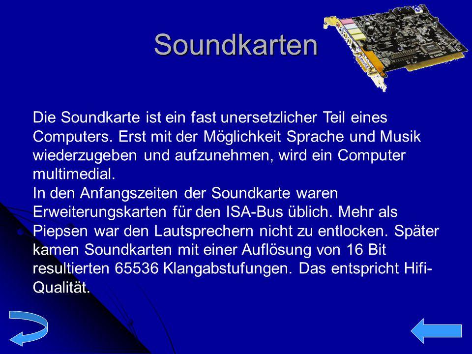 Soundkarten Die Soundkarte ist ein fast unersetzlicher Teil eines Computers. Erst mit der Möglichkeit Sprache und Musik wiederzugeben und aufzunehmen,
