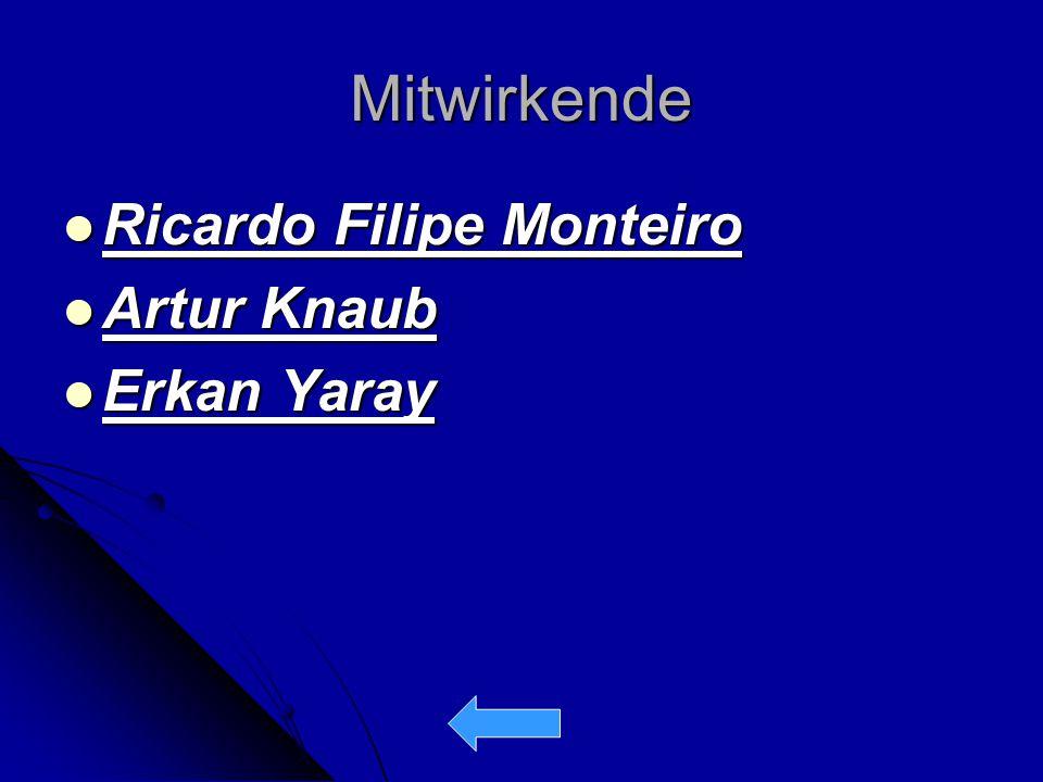 Mitwirkende Ricardo Filipe Monteiro Ricardo Filipe Monteiro Artur Knaub Artur Knaub Erkan Yaray Erkan Yaray