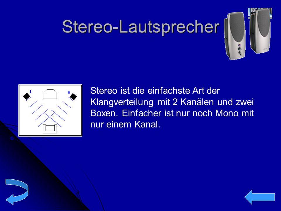 Stereo-Lautsprecher Stereo ist die einfachste Art der Klangverteilung mit 2 Kanälen und zwei Boxen. Einfacher ist nur noch Mono mit nur einem Kanal.