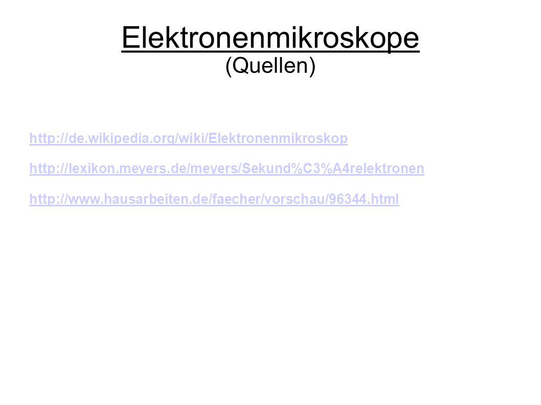Elektronenmikroskope (Quellen) http://de.wikipedia.org/wiki/Elektronenmikroskop http://lexikon.meyers.de/meyers/Sekund%C3%A4relektronen http://www.hausarbeiten.de/faecher/vorschau/96344.html
