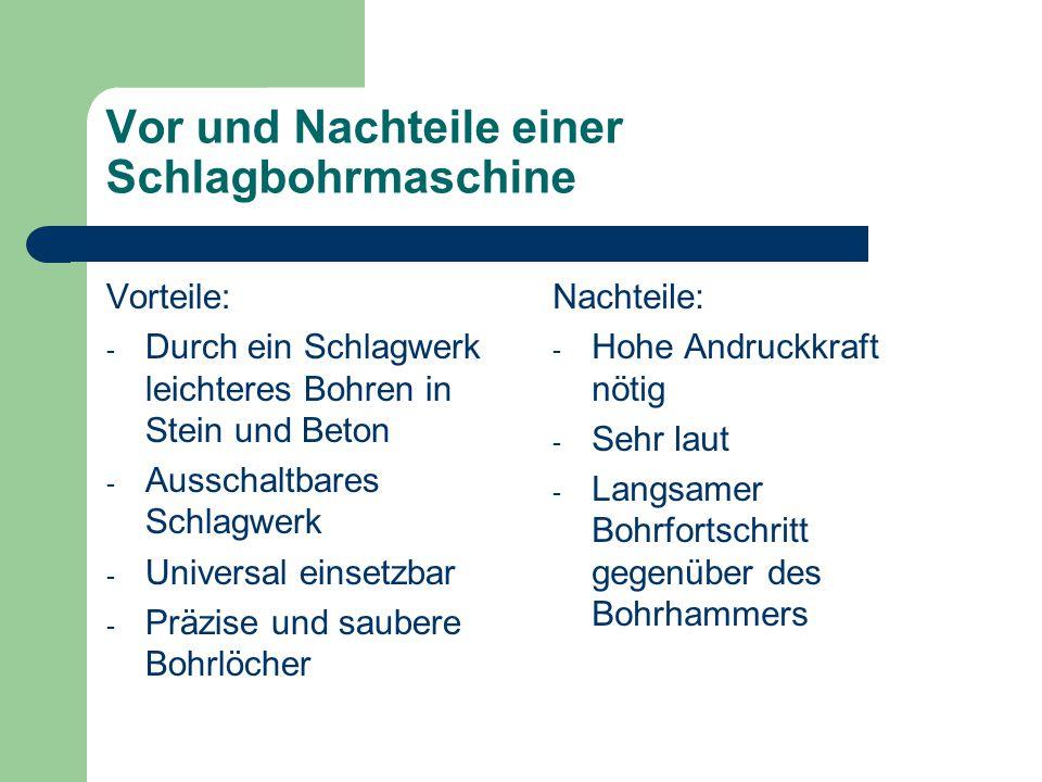 Vor und Nachteile eines Bohrhammers Vorteile: - Kompressionsschlagwerk - Wesentlich schnelleres Bohren in z.B.