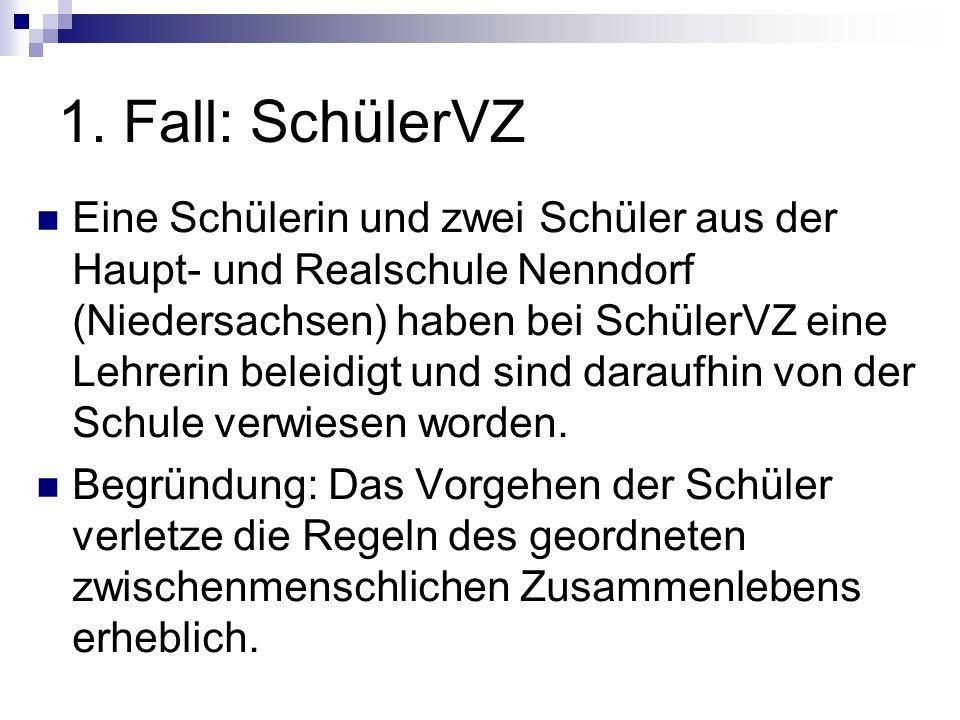 1. Fall: SchülerVZ Eine Schülerin und zwei Schüler aus der Haupt- und Realschule Nenndorf (Niedersachsen) haben bei SchülerVZ eine Lehrerin beleidigt