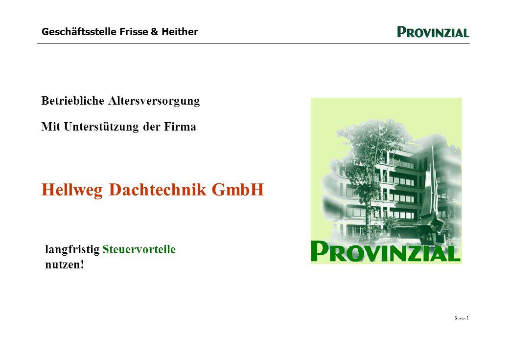 Seite 1 Geschäftsstelle Frisse & Heither Betriebliche Altersversorgung Mit Unterstützung der Firma Hellweg Dachtechnik GmbH langfristig Steuervorteile