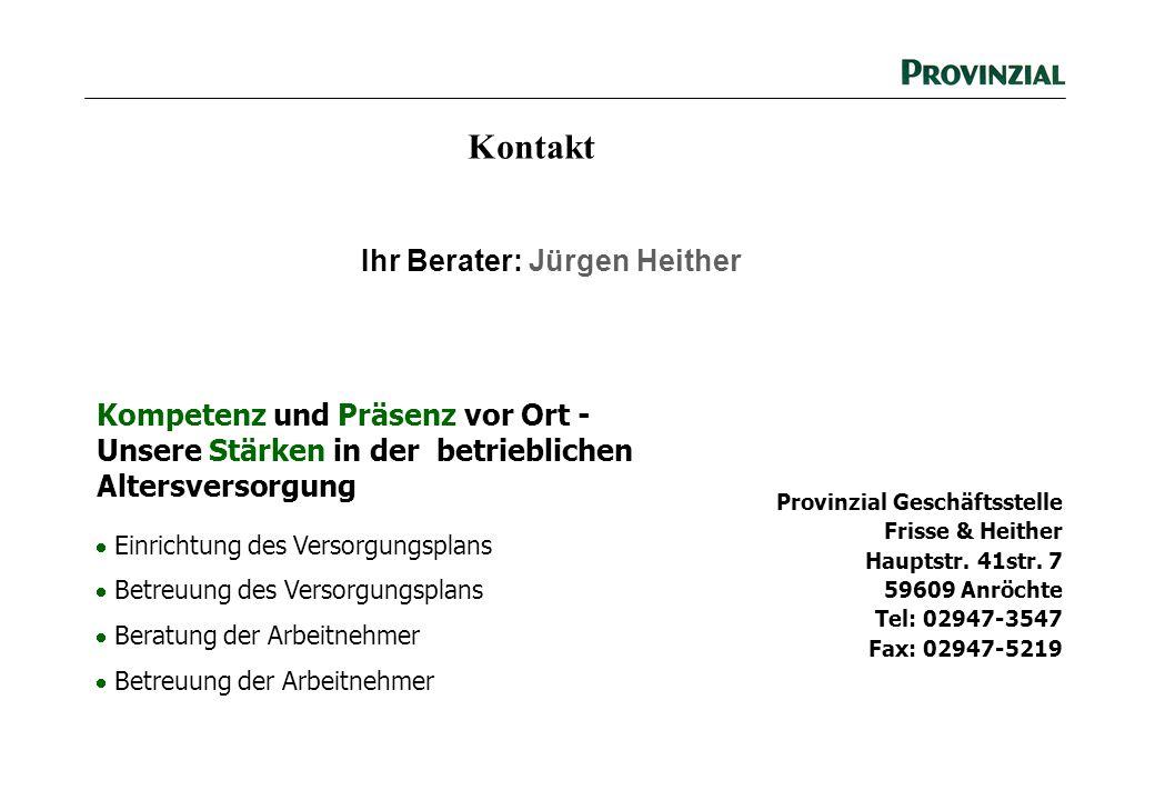 Ihr Berater: Jürgen Heither Kompetenz und Präsenz vor Ort - Unsere Stärken in der betrieblichen Altersversorgung Einrichtung des Versorgungsplans Betr