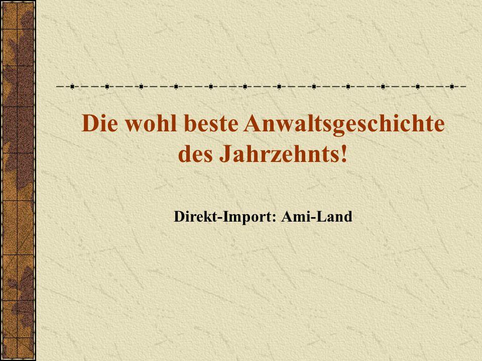 Die wohl beste Anwaltsgeschichte des Jahrzehnts! Direkt-Import: Ami-Land