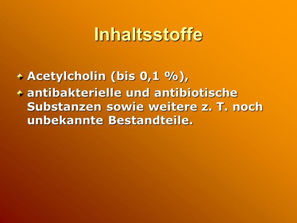 Inhaltsstoffe Acetylcholin (bis 0,1 %), antibakterielle und antibiotische Substanzen sowie weitere z.