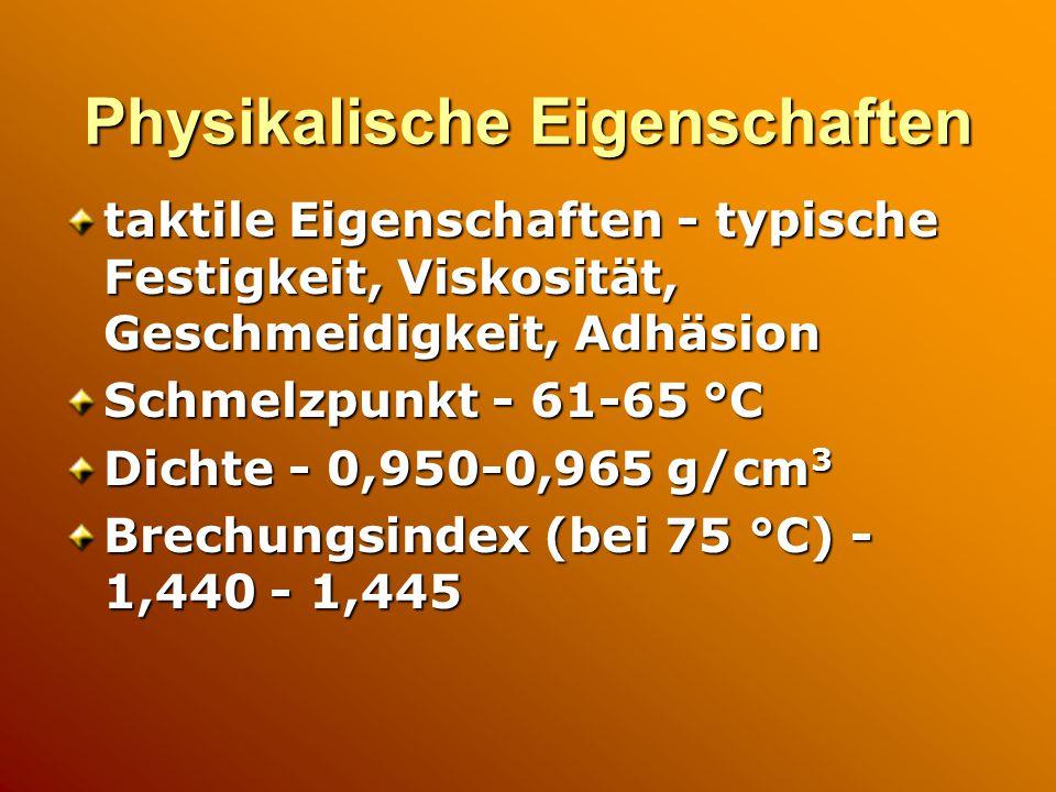 Physikalische Eigenschaften taktile Eigenschaften - typische Festigkeit, Viskosität, Geschmeidigkeit, Adhäsion Schmelzpunkt - 61-65 °C Dichte - 0,950-0,965 g/cm 3 Brechungsindex (bei 75 °C) - 1,440 - 1,445