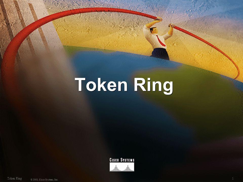 1Token Ring © 2001, Cisco Systems, Inc. Token Ring