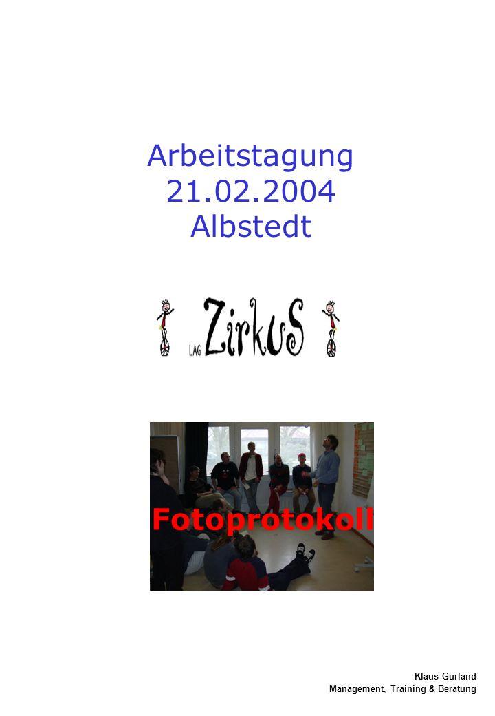 Klaus Gurland Management, Training & Beratung Fotoprotokoll Arbeitstagung 21.02.2004 Albstedt