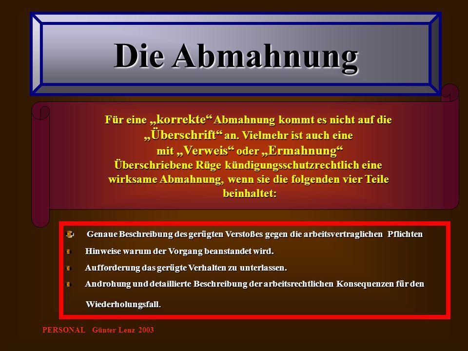 """PERSONAL Günter Lenz 2003 Die Abmahnung Für eine """"korrekte"""" Abmahnung kommt es nicht auf die """"Überschrift"""" an. Vielmehr ist auch eine mit """"Verweis"""" od"""