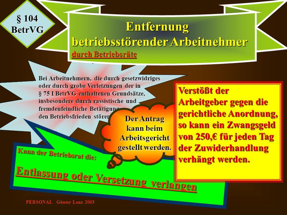 PERSONAL Günter Lenz 2003 Bei Arbeitnehmern, die durch gesetzwidriges oder durch grobe Verletzungen der in § 75 I BetrVG enthaltenen Grundsätze, insbe