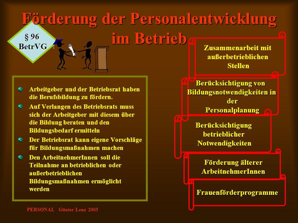 PERSONAL Günter Lenz 2003 § 96 BetrVG Förderung der Personalentwicklung im Betrieb Arbeitgeber und der Betriebsrat haben die Berufsbildung zu fördern.