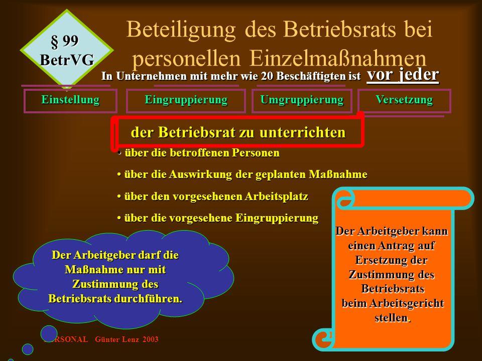 PERSONAL Günter Lenz 2003 Der Arbeitgeber darf die Maßnahme nur mit Zustimmung des Betriebsrats durchführen. § 99 BetrVG Beteiligung des Betriebsrats