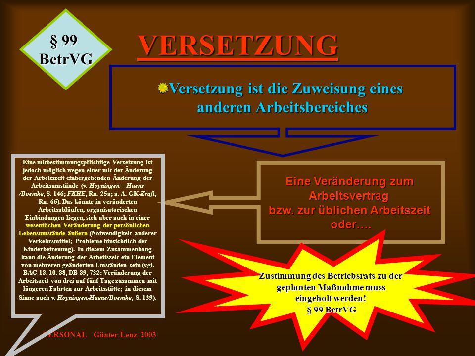 PERSONAL Günter Lenz 2003 Eine Veränderung zum Arbeitsvertrag bzw. zur üblichen Arbeitszeit oder…. Eine mitbestimmungspflichtige Versetzung ist jedoch