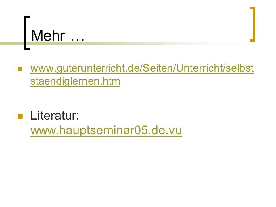 Mehr … www.guterunterricht.de/Seiten/Unterricht/selbst staendiglernen.htm www.guterunterricht.de/Seiten/Unterricht/selbst staendiglernen.htm Literatur