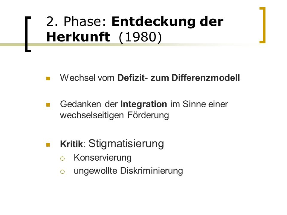 2. Phase: Entdeckung der Herkunft (1980) Wechsel vom Defizit- zum Differenzmodell Gedanken der Integration im Sinne einer wechselseitigen Förderung Kr