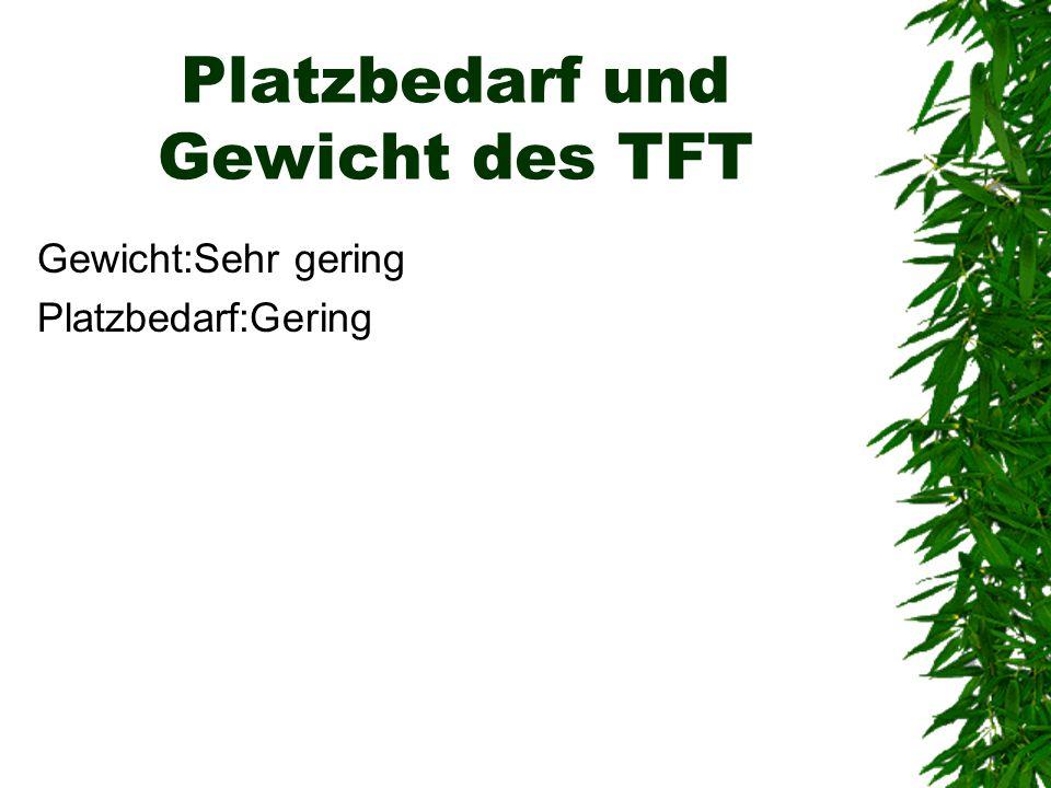 Platzbedarf und Gewicht des TFT Gewicht:Sehr gering Platzbedarf:Gering