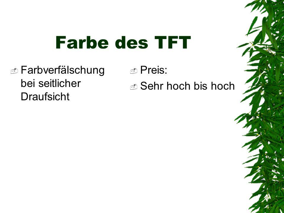 Farbe des TFT  Farbverfälschung bei seitlicher Draufsicht  Preis:  Sehr hoch bis hoch