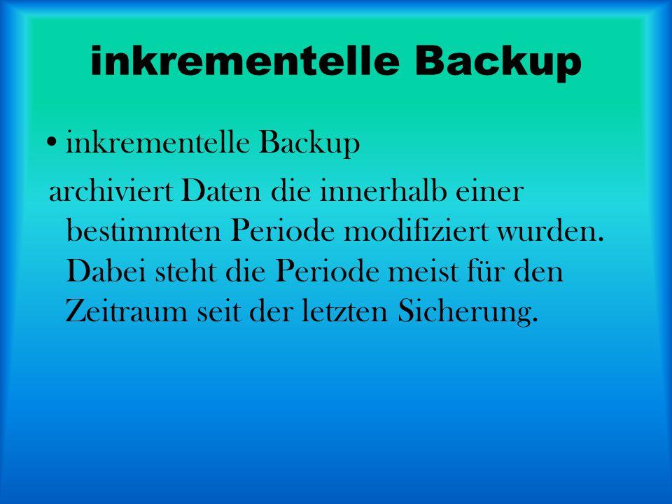 inkrementelle Backup archiviert Daten die innerhalb einer bestimmten Periode modifiziert wurden. Dabei steht die Periode meist für den Zeitraum seit d