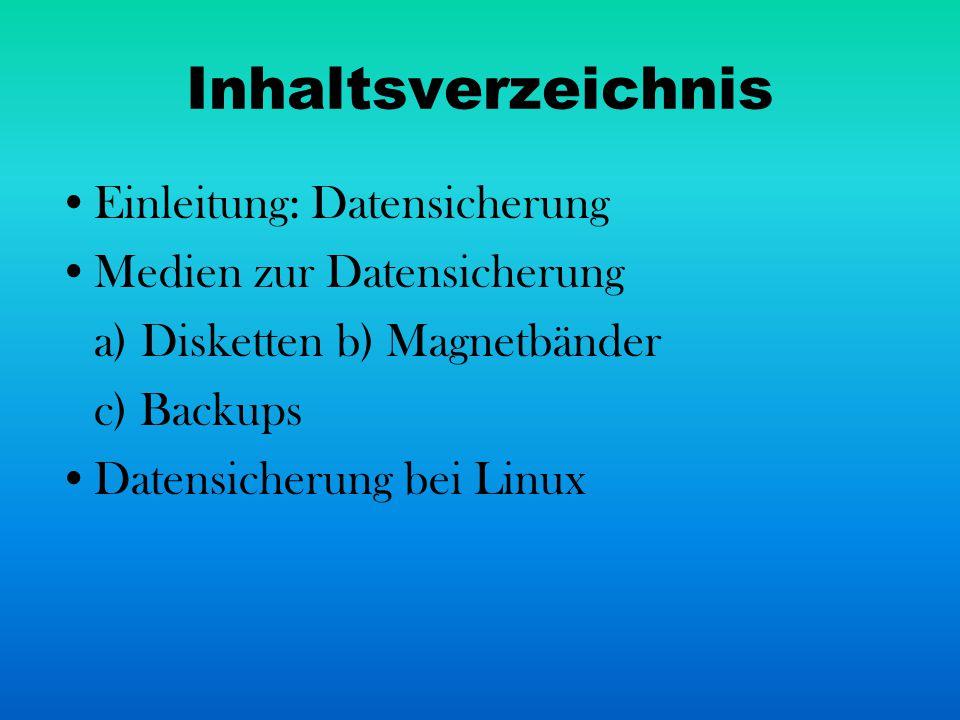 Inhaltsverzeichnis Einleitung: Datensicherung Medien zur Datensicherung a) Disketten b) Magnetbänder c) Backups Datensicherung bei Linux