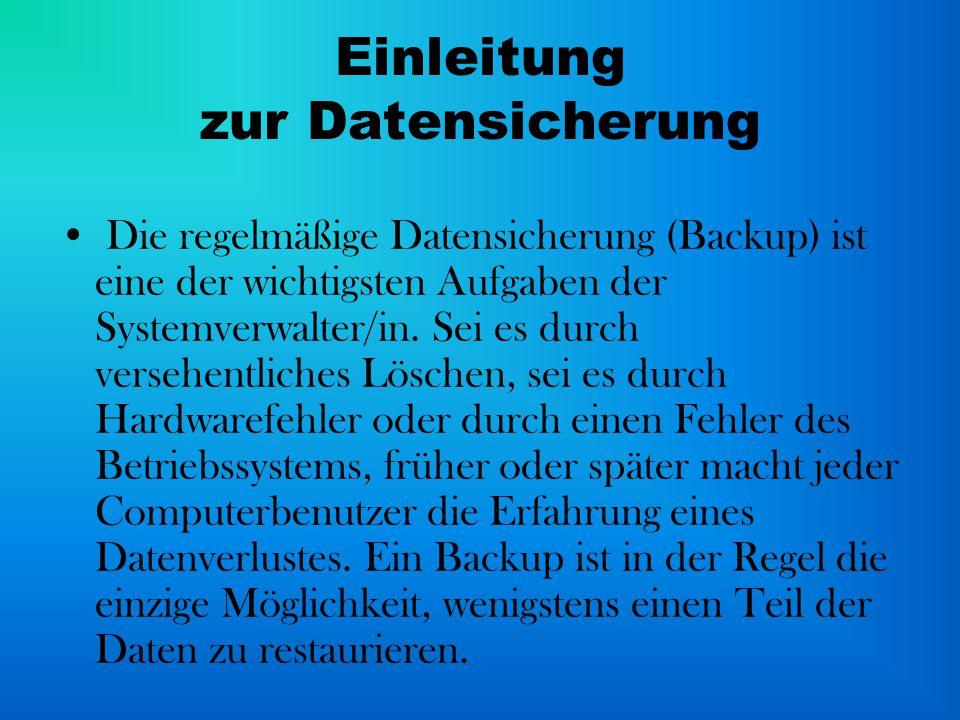 Einleitung zur Datensicherung Die regelmäßige Datensicherung (Backup) ist eine der wichtigsten Aufgaben der Systemverwalter/in. Sei es durch versehent