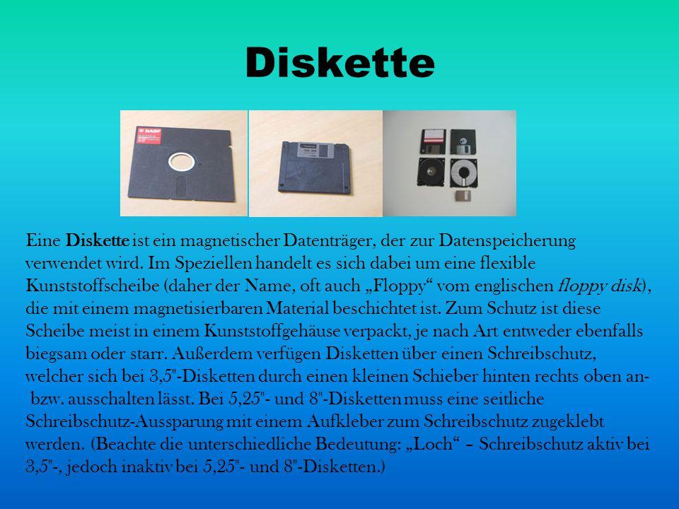 Diskette Eine Diskette ist ein magnetischer Datenträger, der zur Datenspeicherung verwendet wird. Im Speziellen handelt es sich dabei um eine flexible
