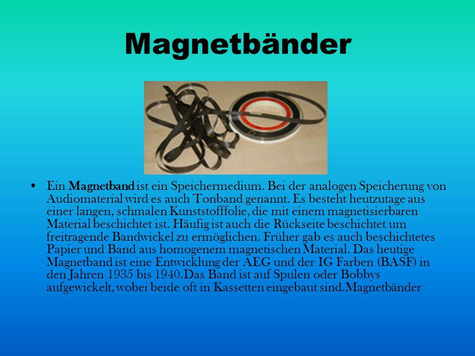 Magnetbänder Ein Magnetband ist ein Speichermedium. Bei der analogen Speicherung von Audiomaterial wird es auch Tonband genannt. Es besteht heutzutage
