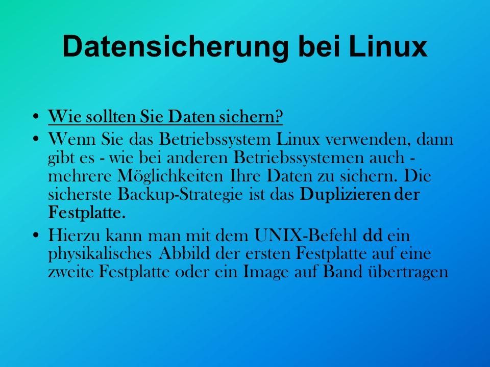 Datensicherung bei Linux Wie sollten Sie Daten sichern? Wenn Sie das Betriebssystem Linux verwenden, dann gibt es - wie bei anderen Betriebssystemen a