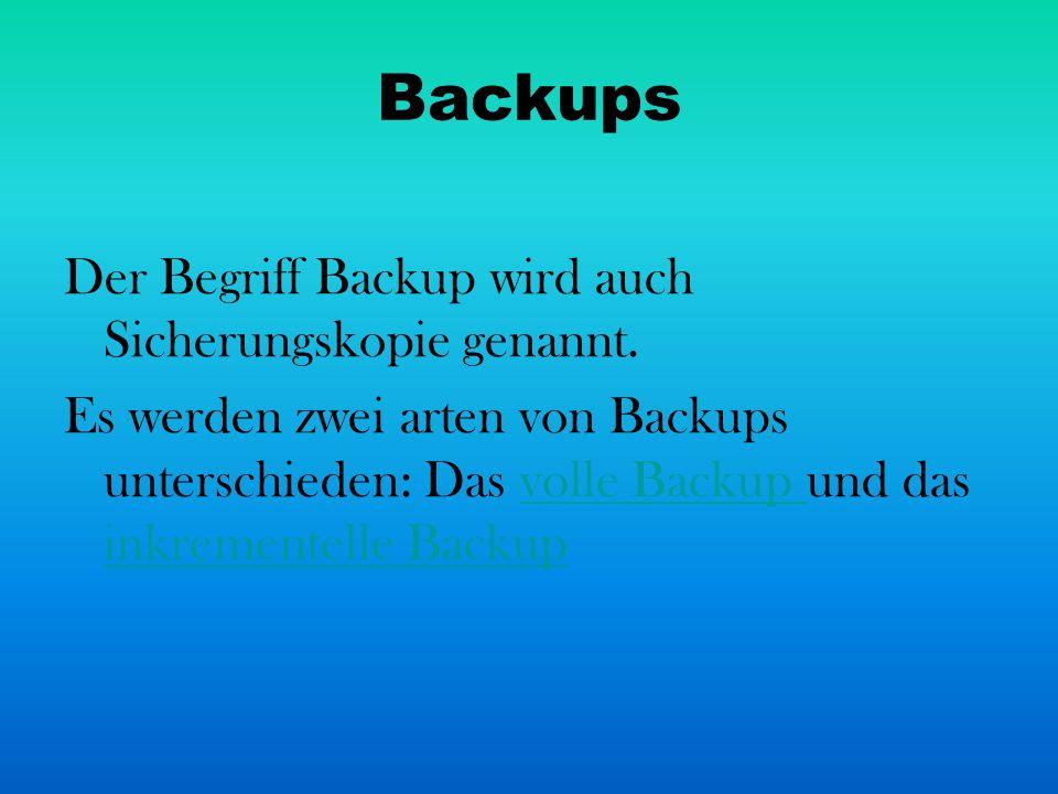 Backups Der Begriff Backup wird auch Sicherungskopie genannt. Es werden zwei arten von Backups unterschieden: Das volle Backup und das inkrementelle B