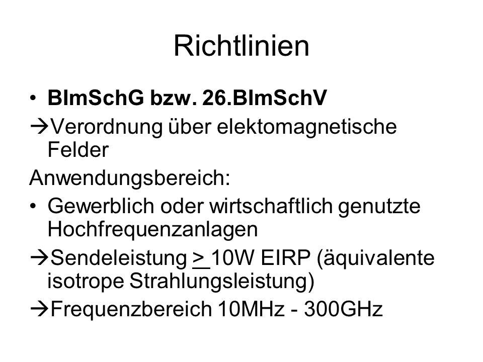 Richtlinien BImSchG bzw. 26.BImSchV  Verordnung über elektomagnetische Felder Anwendungsbereich: Gewerblich oder wirtschaftlich genutzte Hochfrequenz