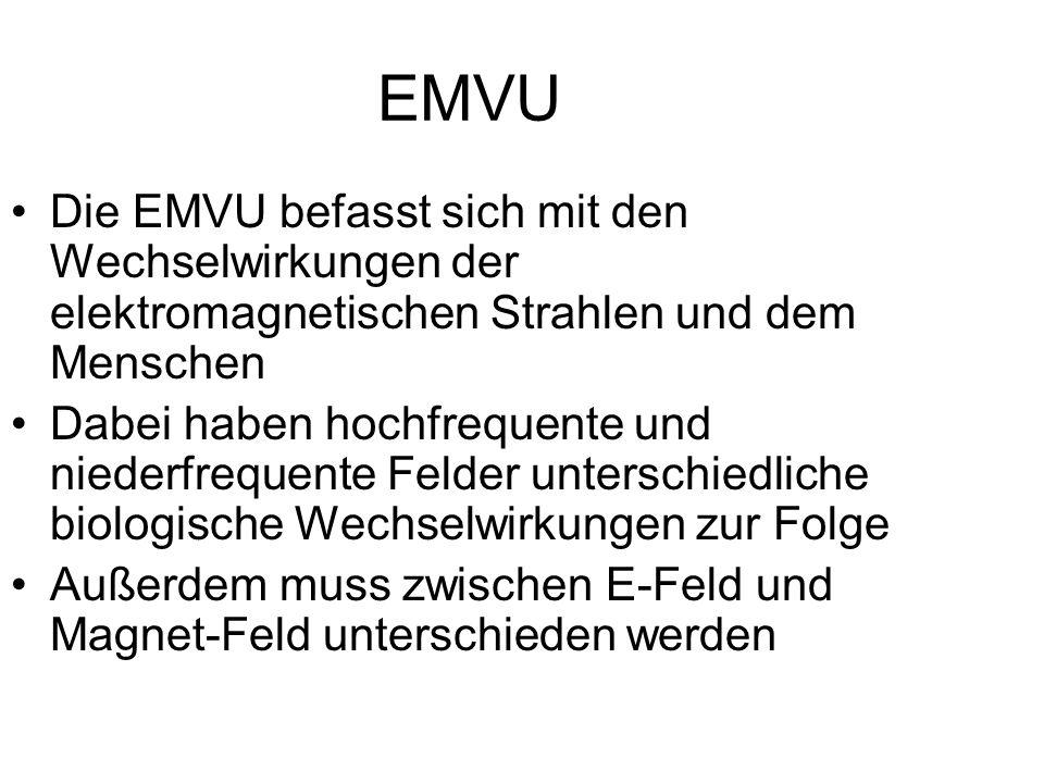 EMVU Die EMVU befasst sich mit den Wechselwirkungen der elektromagnetischen Strahlen und dem Menschen Dabei haben hochfrequente und niederfrequente Fe