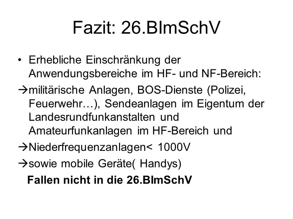 Fazit: 26.BImSchV Erhebliche Einschränkung der Anwendungsbereiche im HF- und NF-Bereich:  militärische Anlagen, BOS-Dienste (Polizei, Feuerwehr…), Se
