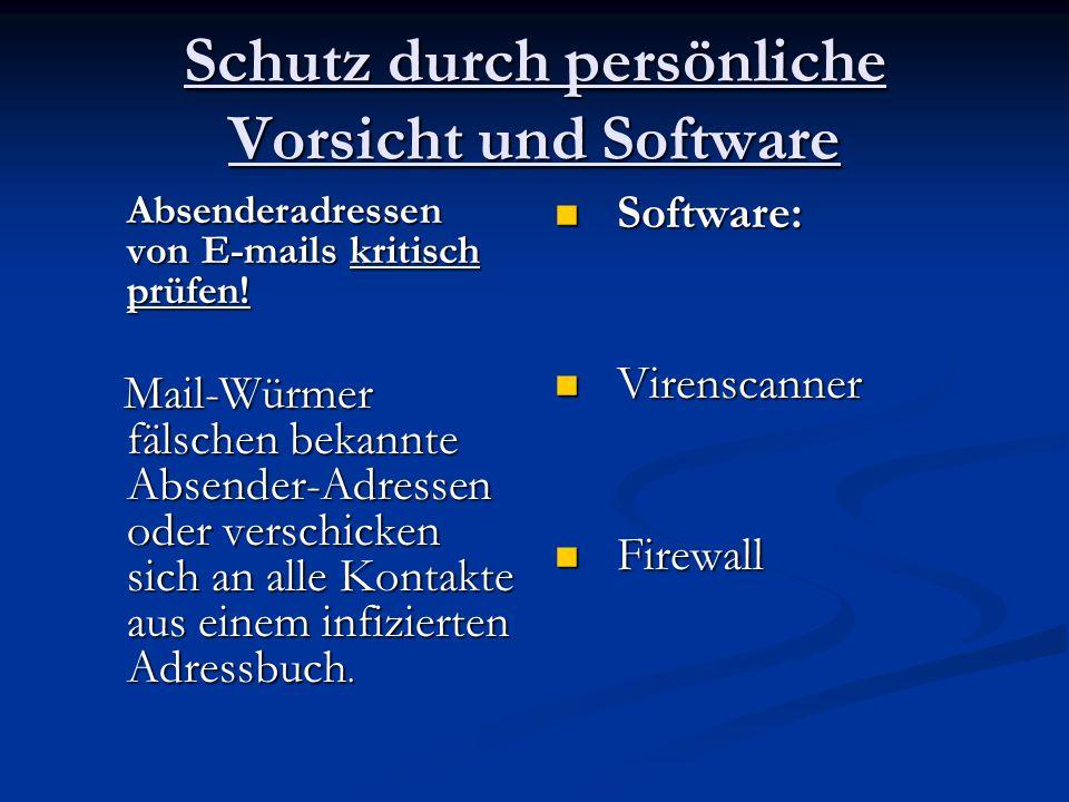 Schutz durch persönliche Vorsicht und Software Absenderadressen von E-mails kritisch prüfen! Absenderadressen von E-mails kritisch prüfen! Mail-Würmer