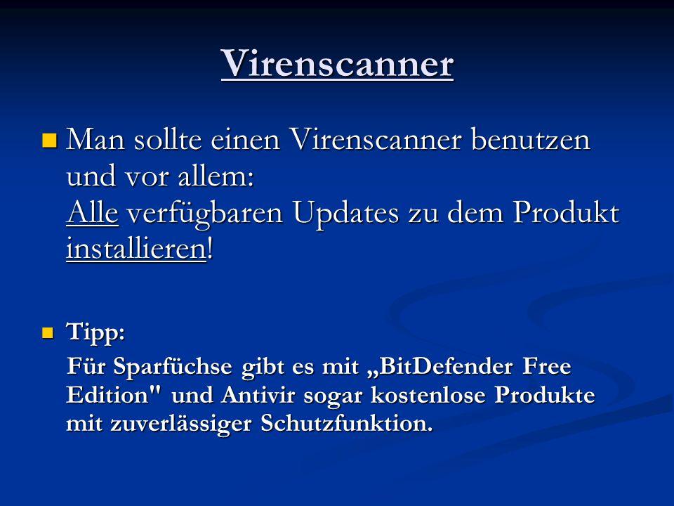 Virenscanner Man sollte einen Virenscanner benutzen und vor allem: Alle verfügbaren Updates zu dem Produkt installieren! Man sollte einen Virenscanner