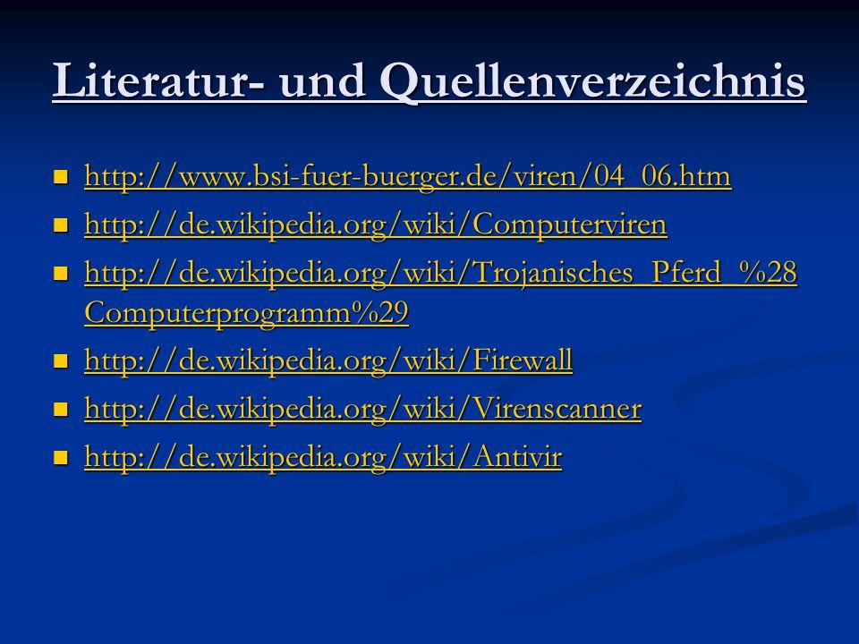 Literatur- und Quellenverzeichnis http://www.bsi-fuer-buerger.de/viren/04_06.htm http://www.bsi-fuer-buerger.de/viren/04_06.htm http://www.bsi-fuer-bu