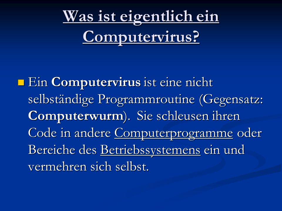 Was ist eigentlich ein Computervirus? Ein Computervirus ist eine nicht selbständige Programmroutine (Gegensatz: Computerwurm). Sie schleusen ihren Cod