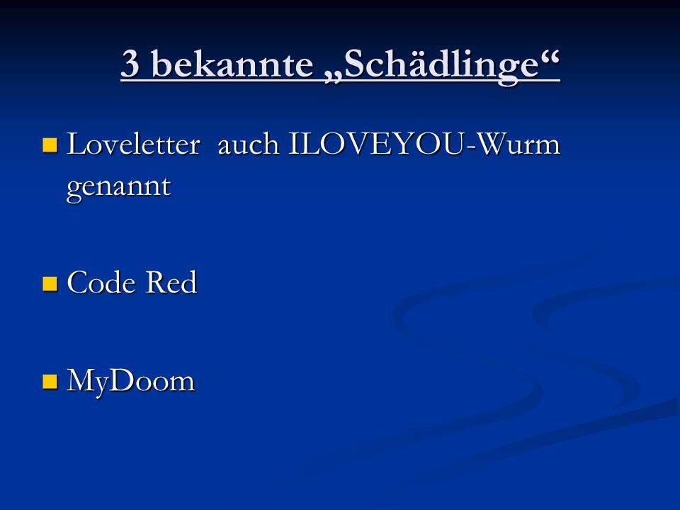 """3 bekannte """"Schädlinge"""" Loveletter auch ILOVEYOU-Wurm genannt Loveletter auch ILOVEYOU-Wurm genannt Code Red Code Red MyDoom MyDoom"""