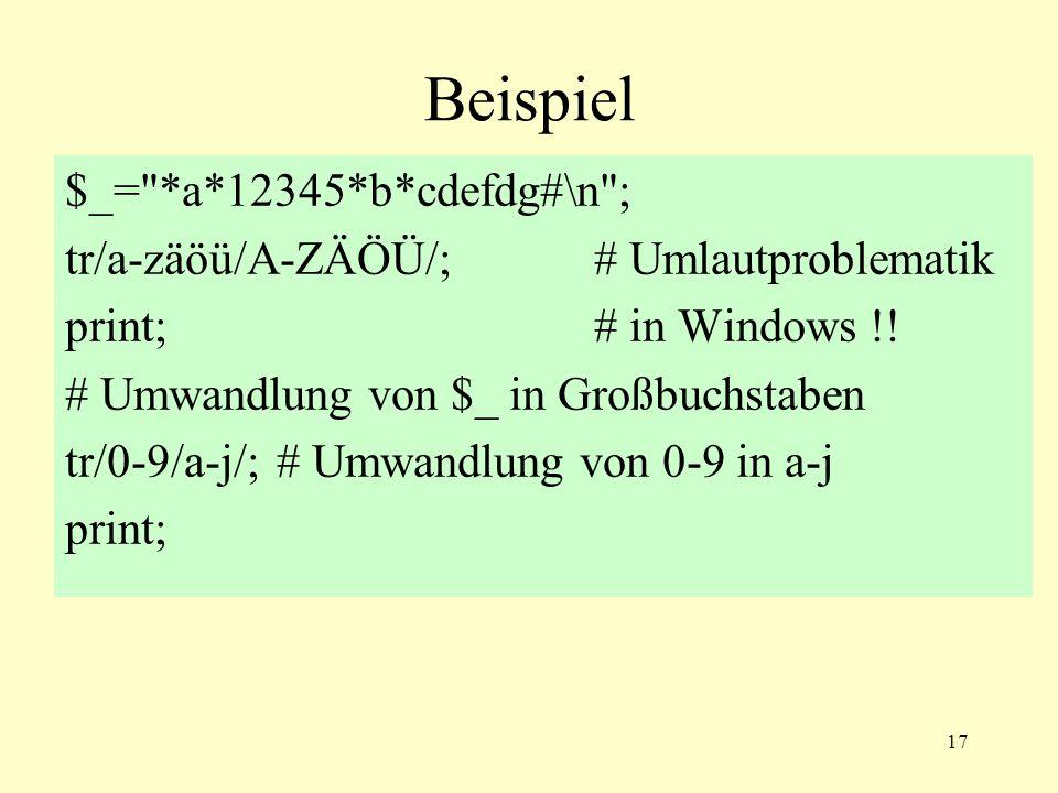 17 Beispiel $_= *a*12345*b*cdefdg#\n ; tr/a-zäöü/A-ZÄÖÜ/; # Umlautproblematik print;# in Windows !.