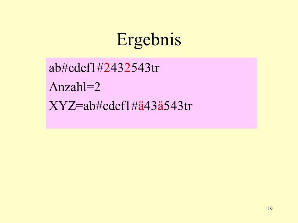 19 Ergebnis ab#cdef1#2432543tr Anzahl=2 XYZ=ab#cdef1#ä43ä543tr