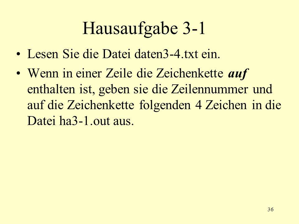36 Hausaufgabe 3-1 Lesen Sie die Datei daten3-4.txt ein. Wenn in einer Zeile die Zeichenkette auf enthalten ist, geben sie die Zeilennummer und auf di