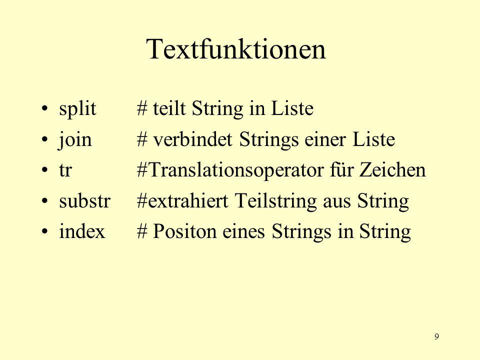 9 Textfunktionen split# teilt String in Liste join# verbindet Strings einer Liste tr #Translationsoperator für Zeichen substr #extrahiert Teilstring a