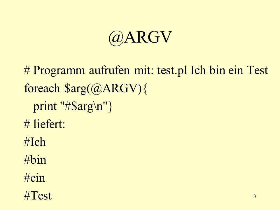 3 @ARGV # Programm aufrufen mit: test.pl Ich bin ein Test foreach $arg(@ARGV){ print